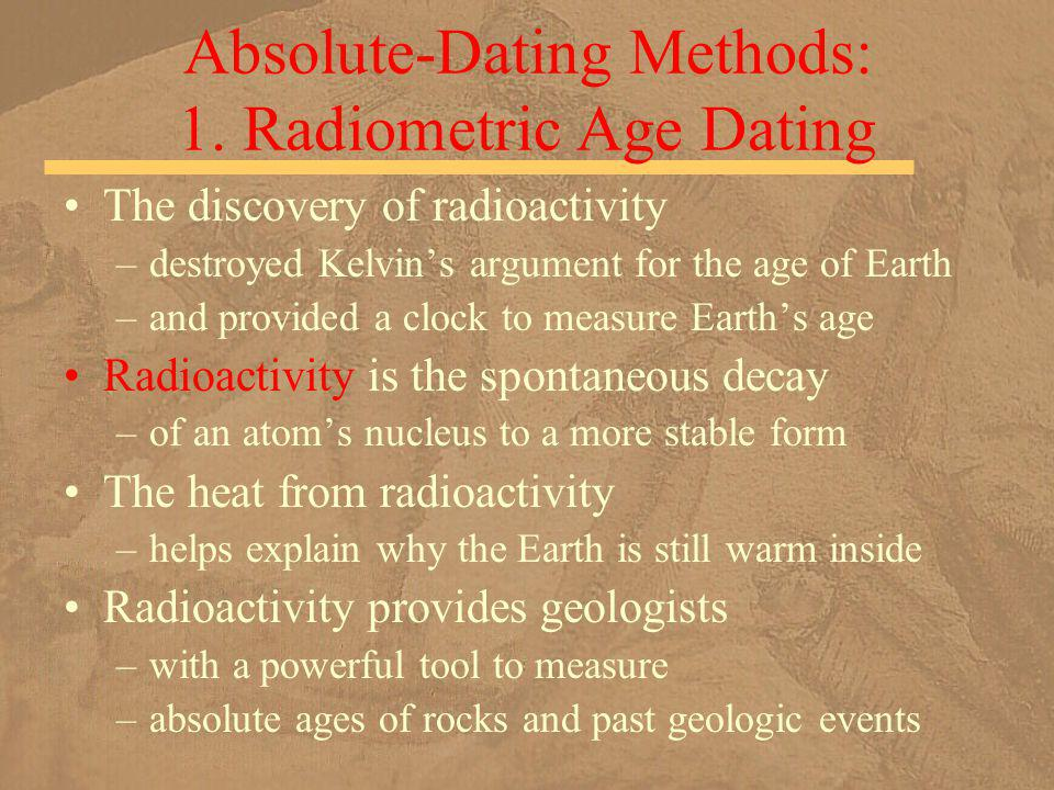 The discovery of radioactivity –destroyed Kelvins argument for the age of Earth –and provided a clock to measure Earths age Radioactivity is the spont