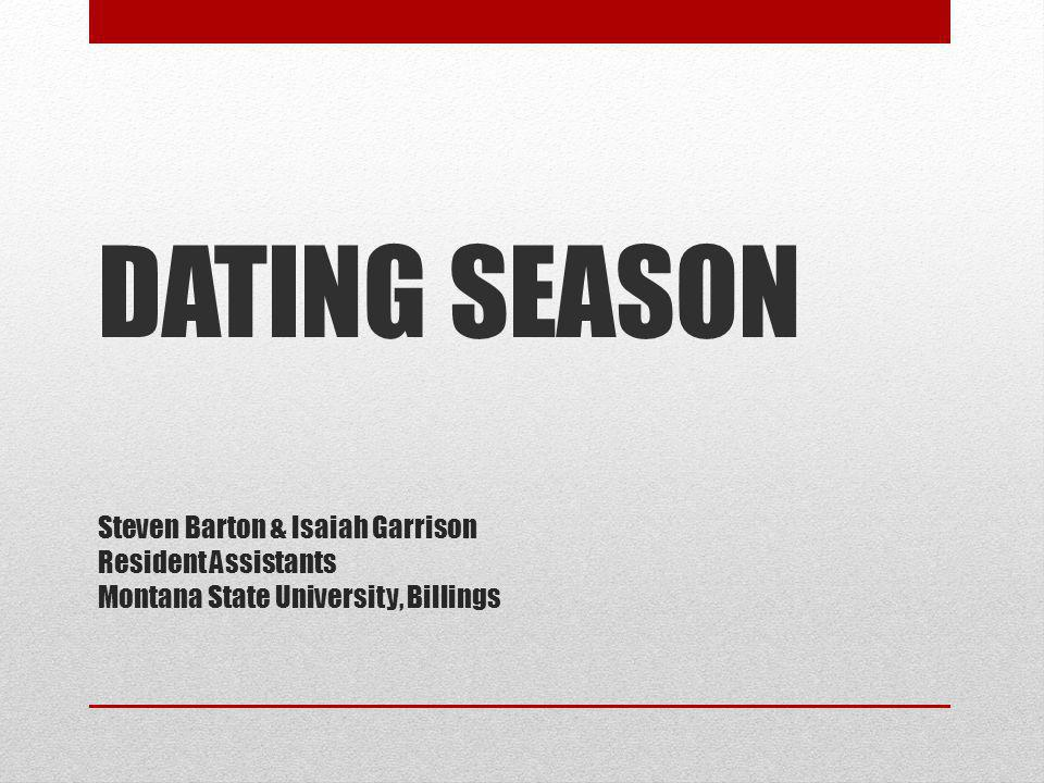Steven Barton & Isaiah Garrison Resident Assistants Montana State University, Billings DATING SEASON