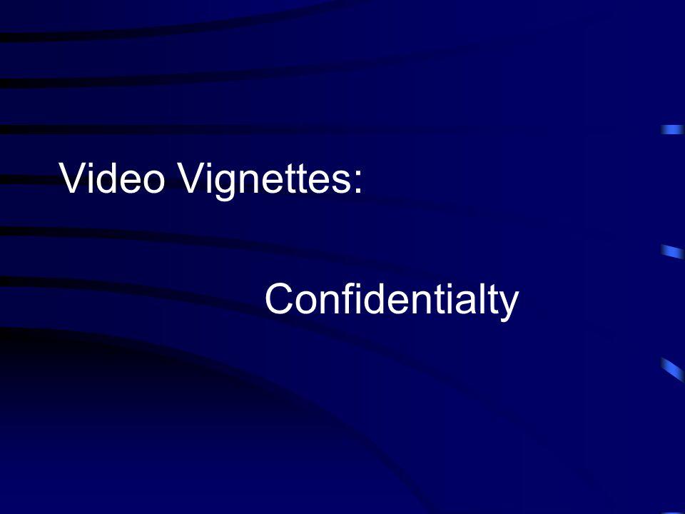 Video Vignettes: Confidentialty
