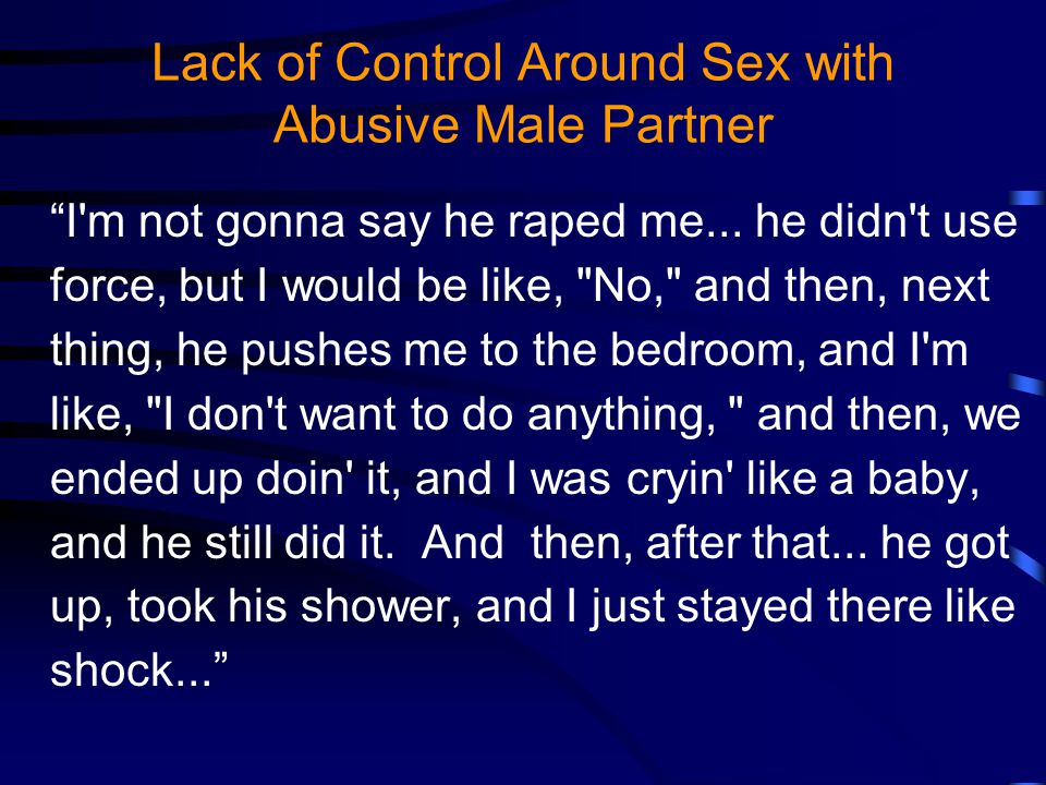 Lack of Control Around Sex with Abusive Male Partner I m not gonna say he raped me...