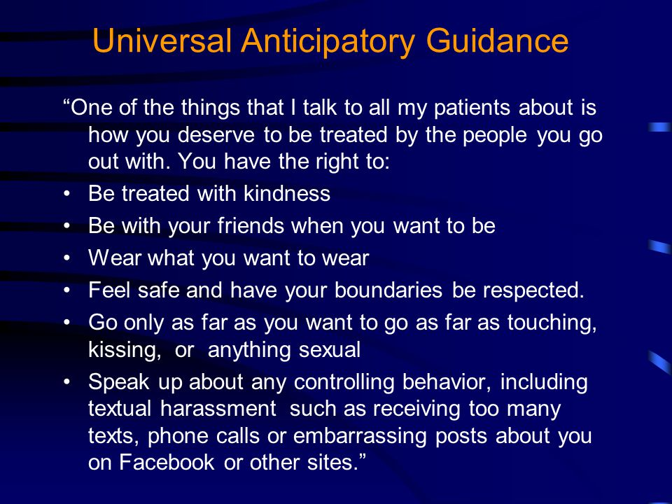Universal Anticipatory Guidance One of the things that I talk to all my patients about is how you deserve to be treated by the people you go out with.