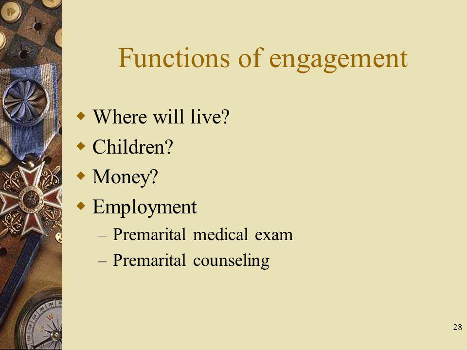 28 Functions of engagement Where will live? Children? Money? Employment – Premarital medical exam – Premarital counseling