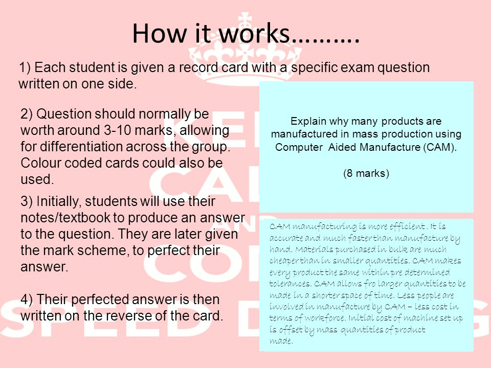 How it works………. 1) Each student is given a record card with a specific exam question written on one side. Explain why many products are manufactured