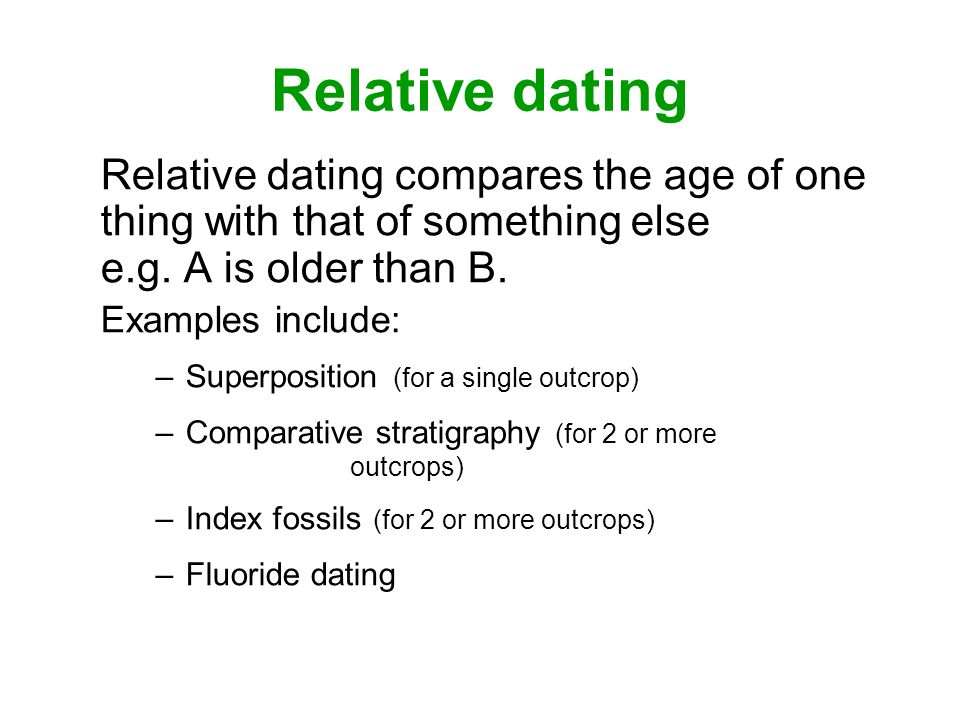 Relative dating Relative dating compares the age of one thing with that of something else e.g.