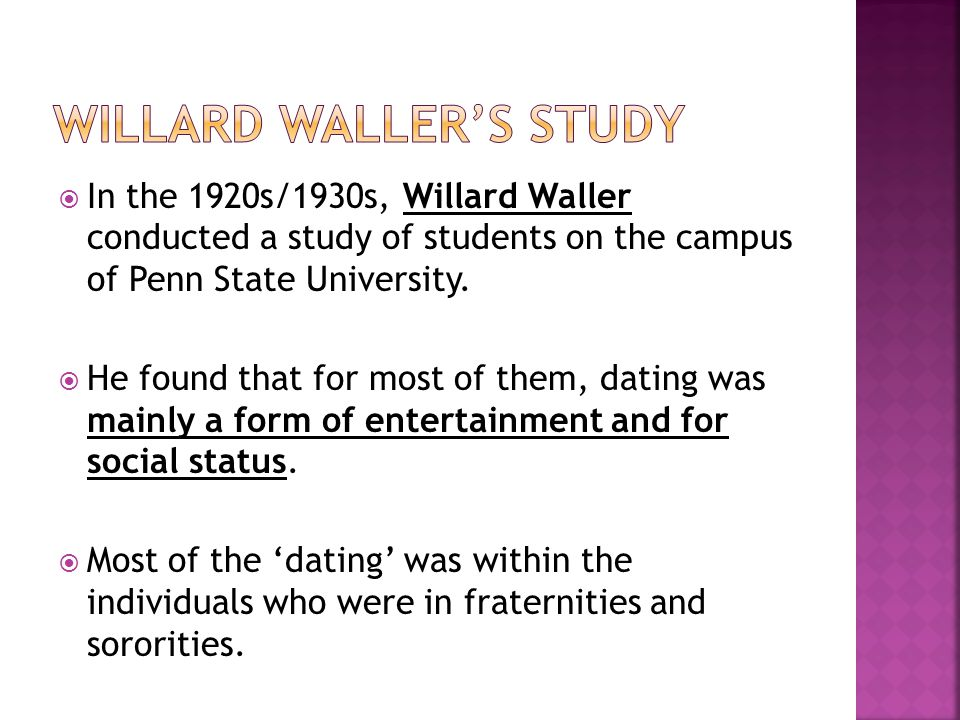 In the 1920s/1930s, Willard Waller conducted a study of students on the campus of Penn State University. He found that for most of them, dating was ma