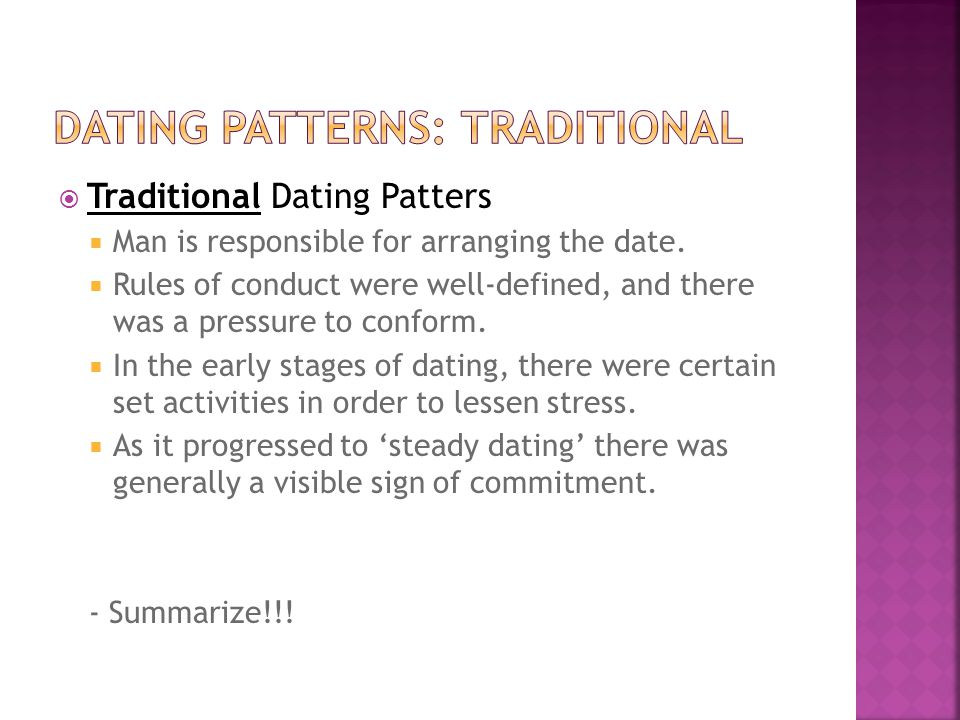Traditional Dating Patters Man is responsible for arranging the date. Rules of conduct were well-defined, and there was a pressure to conform. In the