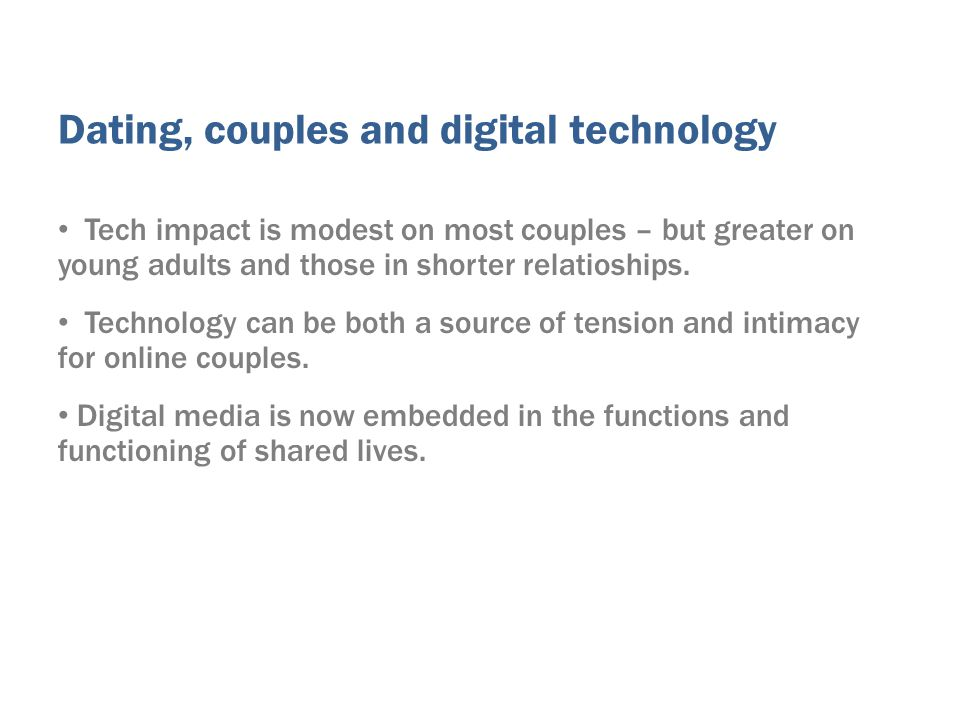 Tech impact is modest on most couples – but greater on young adults and those in shorter relatioships.