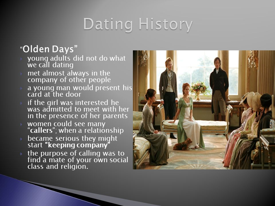 Olden Days young adults did not do what we call dating met almost always in the company of other people a young man would present his card at the door