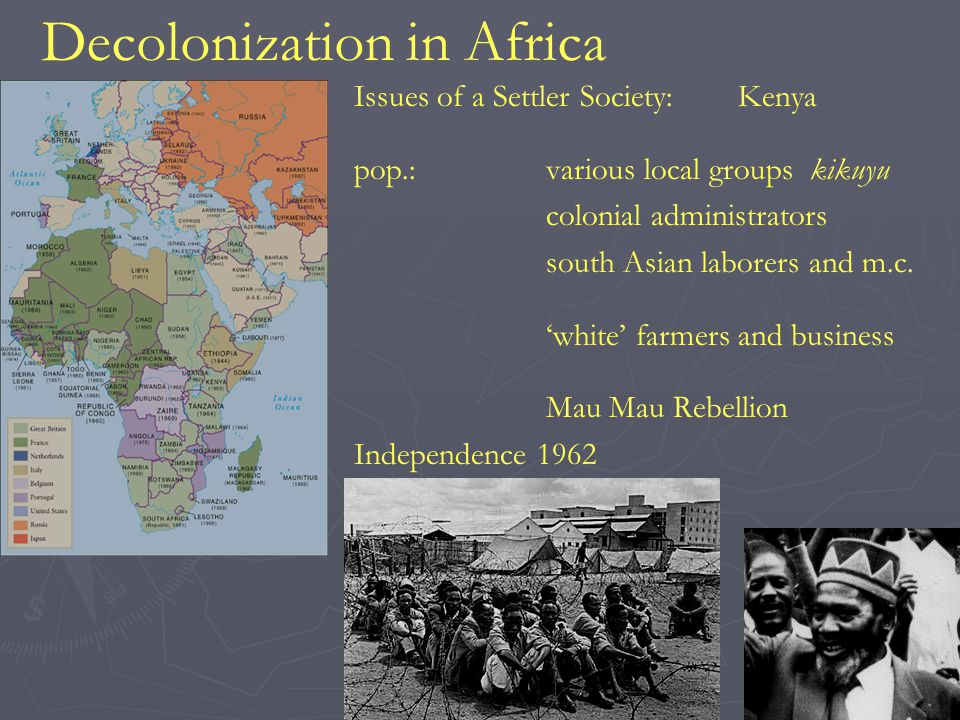 Decolonization in Africa Issues of a Settler Society:Kenya pop.:various local groups kikuyu colonial administrators south Asian laborers and m.c.