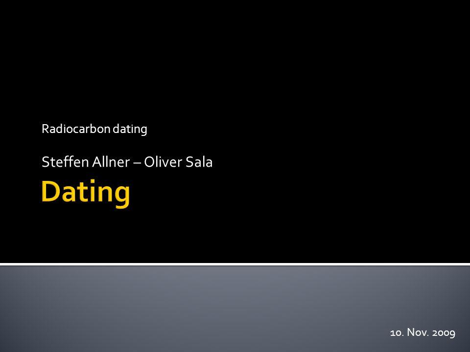 Radiocarbon dating Steffen Allner – Oliver Sala 10. Nov. 2009