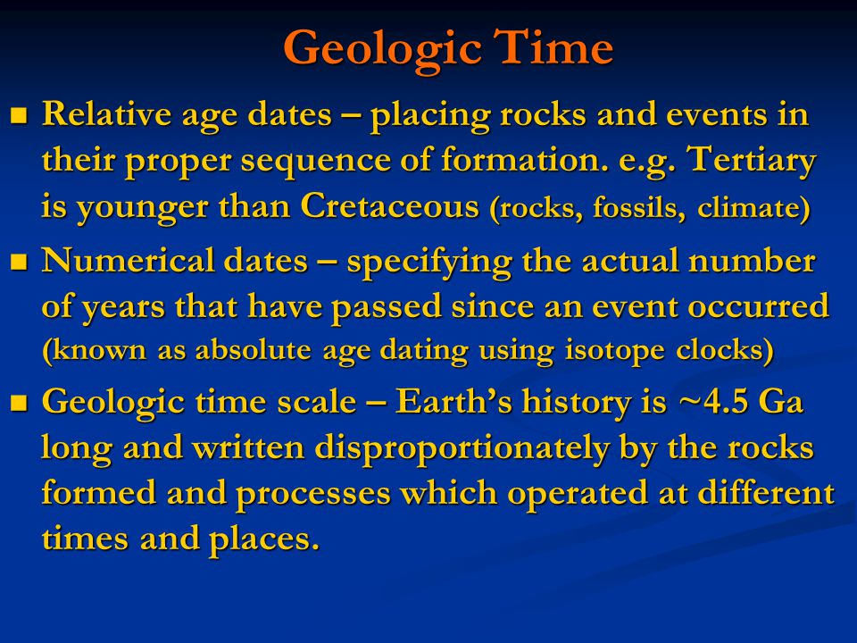 Geologic Time Geologic Time Relative age dates – placing rocks and events in their proper sequence of formation.