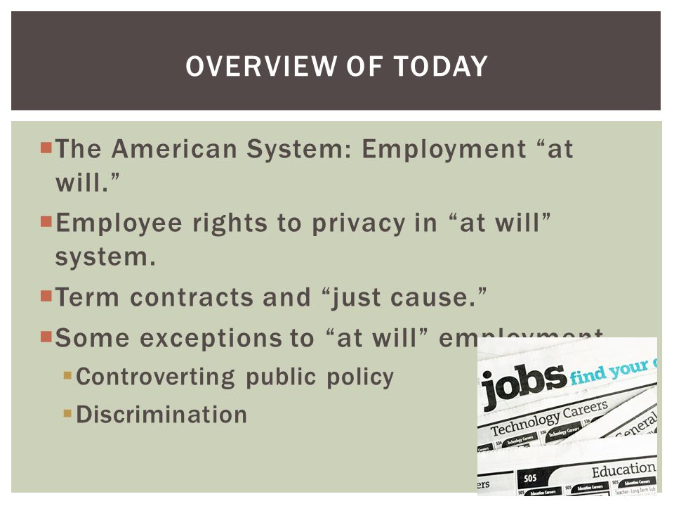 The American System: Employment at will. Employee rights to privacy in at will system.