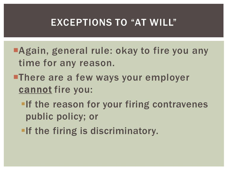 Again, general rule: okay to fire you any time for any reason.