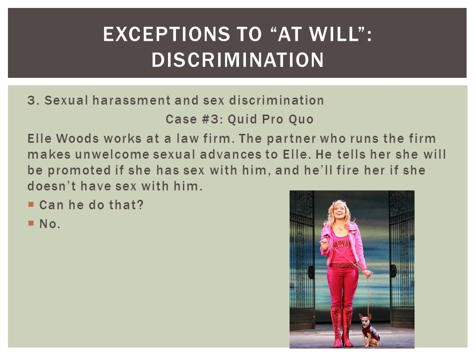 3. Sexual harassment and sex discrimination Case #3: Quid Pro Quo Elle Woods works at a law firm.