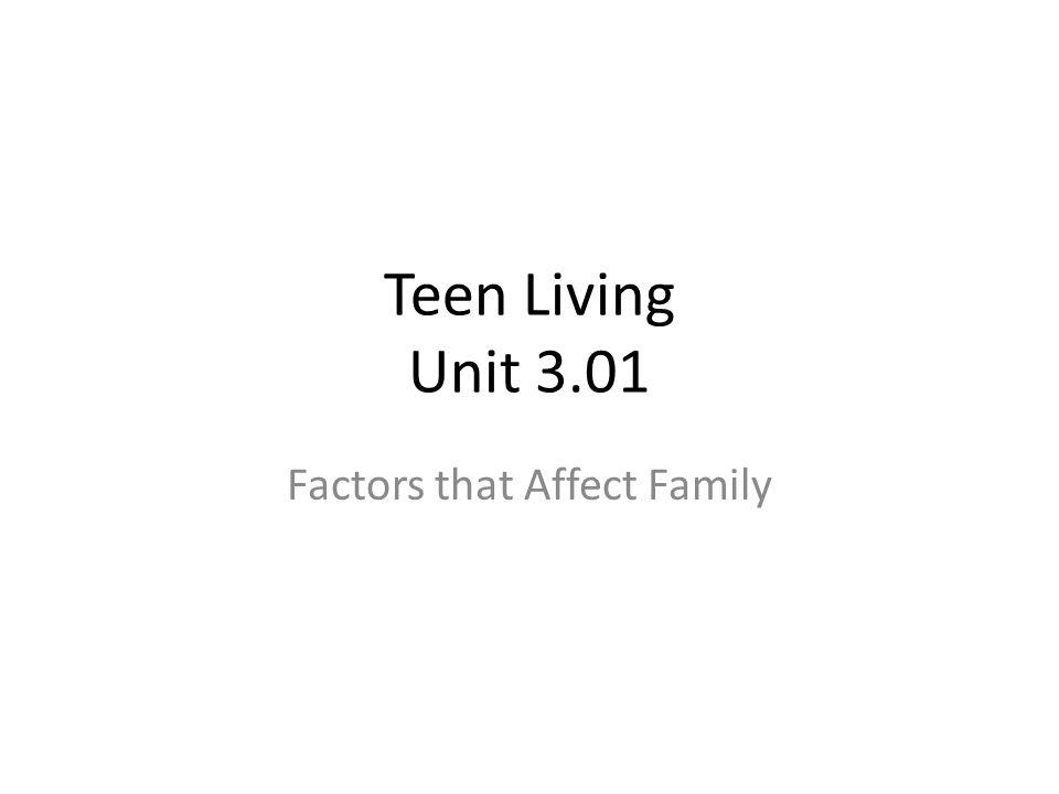 Teen Living Unit 3.01 Factors that Affect Family
