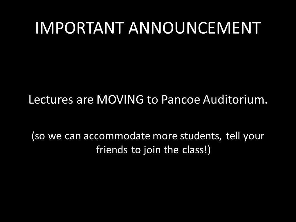 IMPORTANT ANNOUNCEMENT Lectures are MOVING to Pancoe Auditorium.