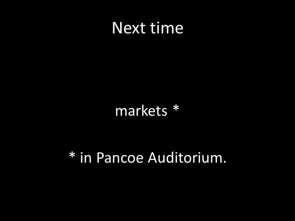 Next time markets * * in Pancoe Auditorium.