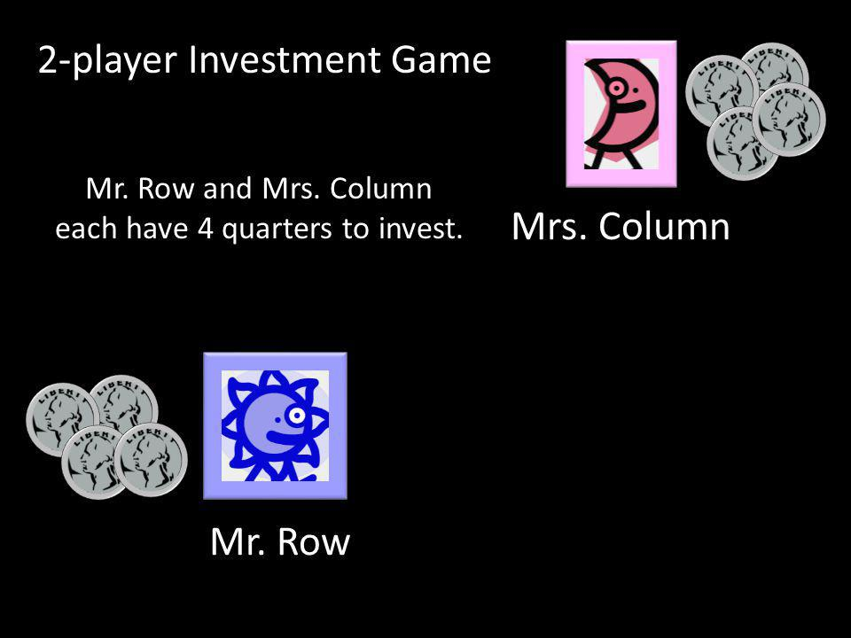 Mr. Row Mrs. Column Mr. Row and Mrs. Column each have 4 quarters to invest.
