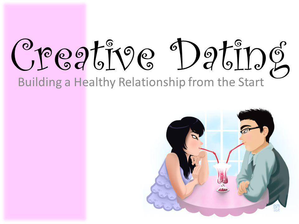 Creative Dating Building a Healthy Relationship from the Start
