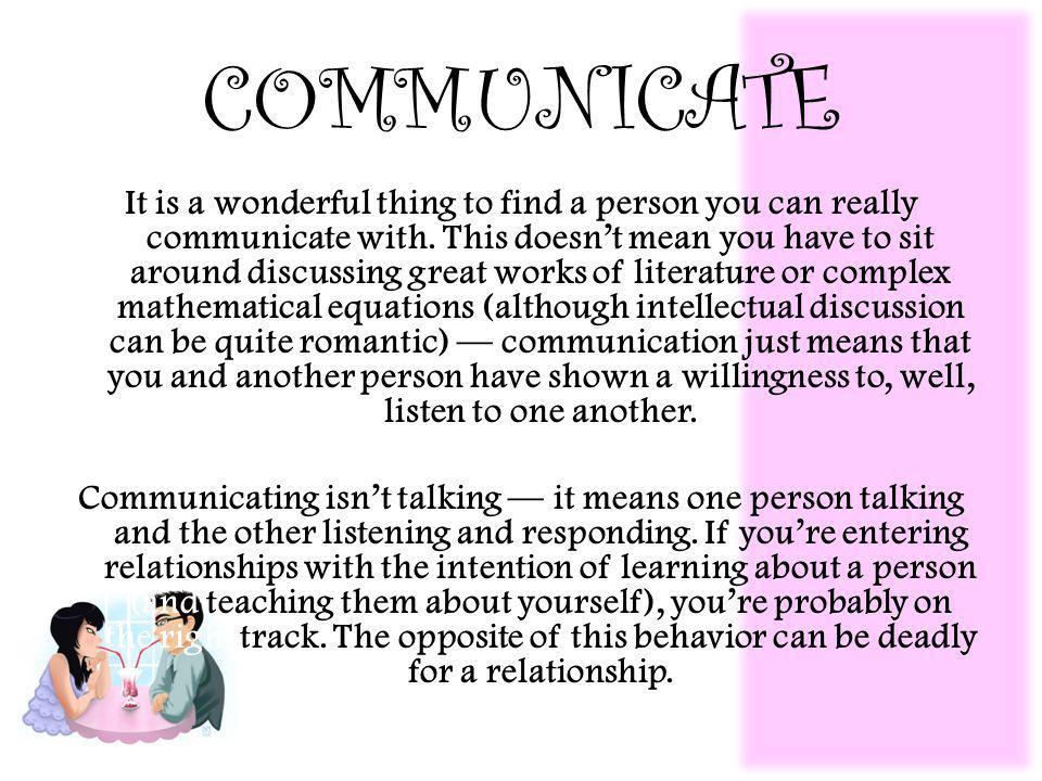 COMMUNICATE It is a wonderful thing to find a person you can really communicate with.
