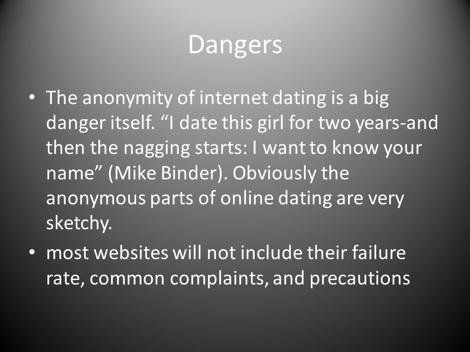 Dangers The anonymity of internet dating is a big danger itself.