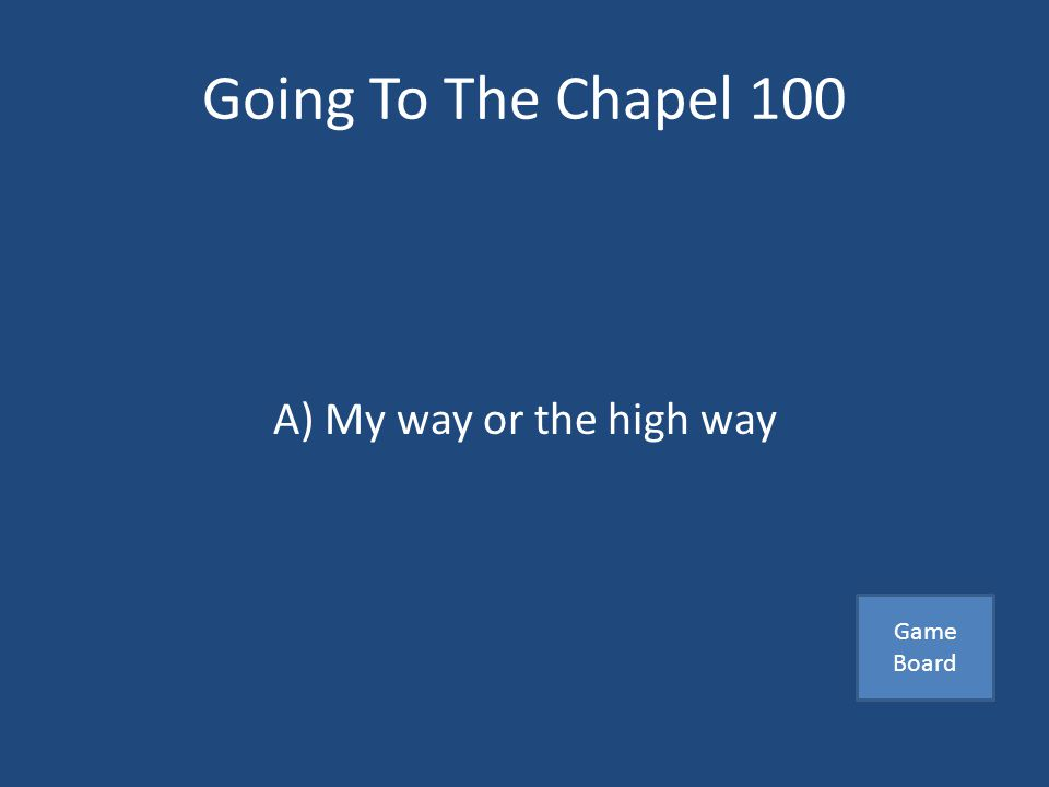Going To The Chapel 100 This is not considered a part of a successful marriage A) Good communication B) Compromise C) My way or the highway Answer