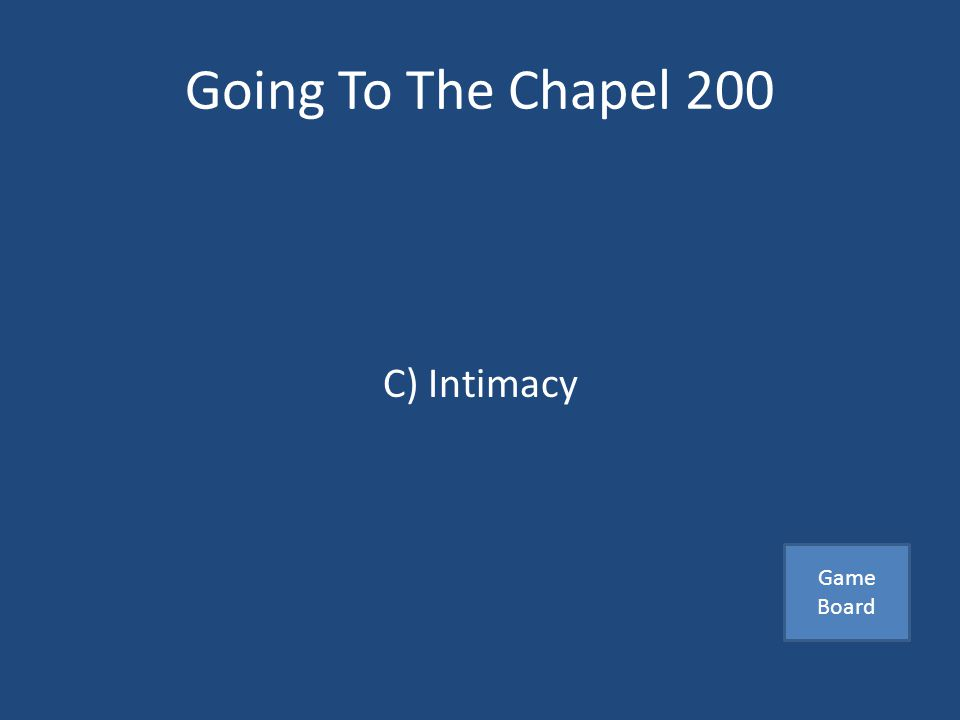 Going To The Chapel 200 Deep and meaningful kind of sharing between two people A) Lust B) Love C) Intimacy Answer