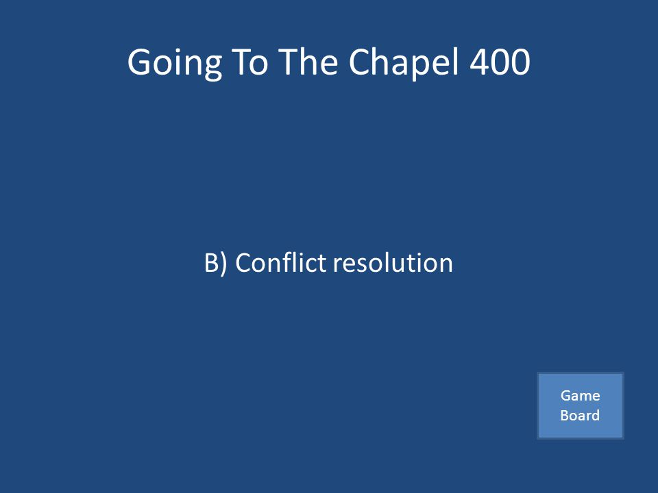 Going To The Chapel 400 Couples can reduce the impact of a conflict by developing good communication and _______ A) Attention to detail B) Conflict resolution C) One sided compromises Answer