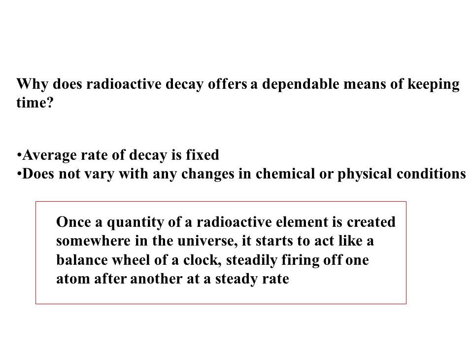 Why does radioactive decay offers a dependable means of keeping time.