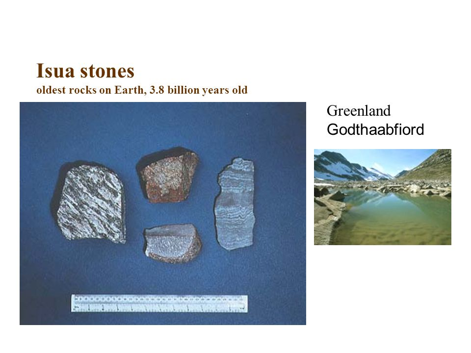 Isua stones oldest rocks on Earth, 3.8 billion years old Greenland Godthaabfiord
