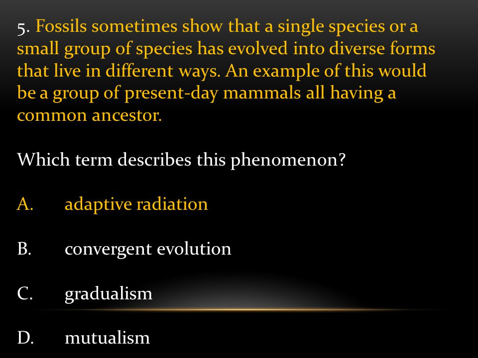 6.The fossil record indicates that some organisms have become extinct.