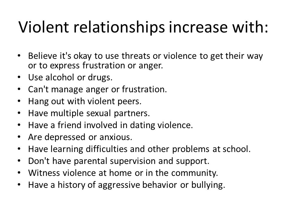 Cycle of Abuse Unhealthy relationships can start early and last a lifetime.