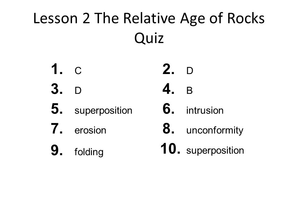 Lesson 2 The Relative Age of Rocks Quiz 1.C 3. D 5.