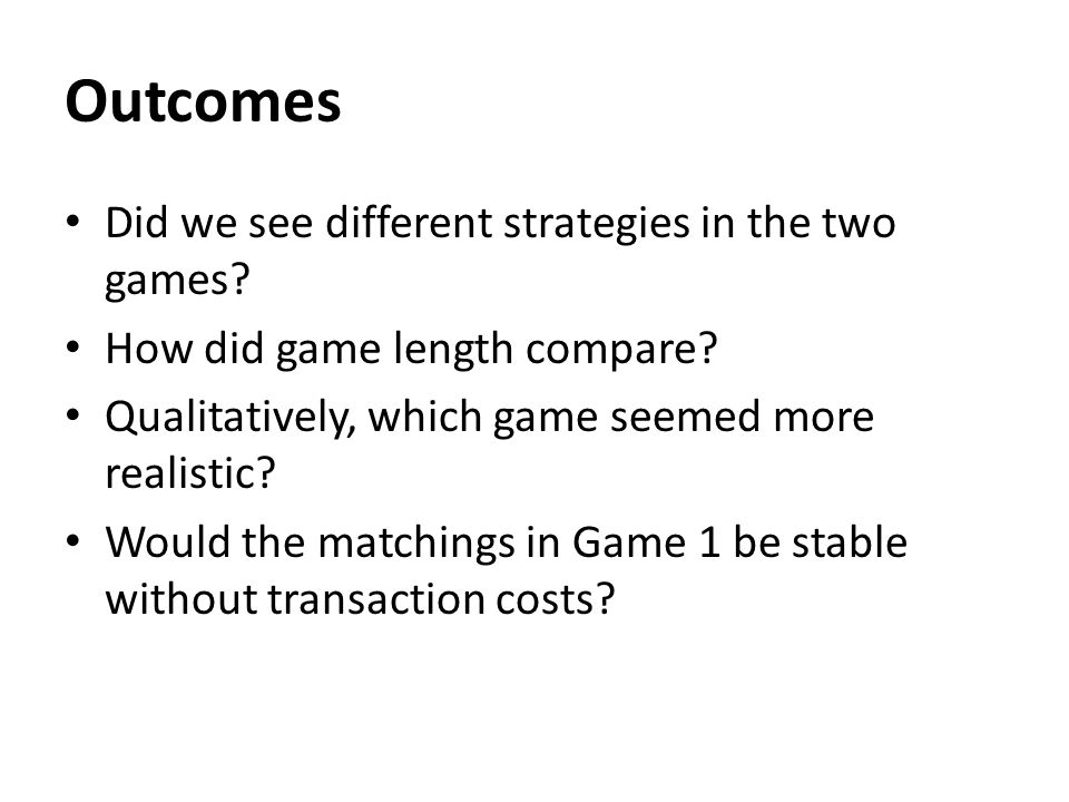Outcomes Did we see different strategies in the two games.