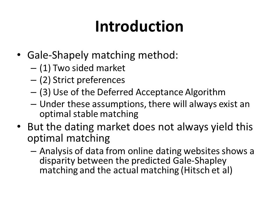 Introduction Gale-Shapely matching method: – (1) Two sided market – (2) Strict preferences – (3) Use of the Deferred Acceptance Algorithm – Under thes