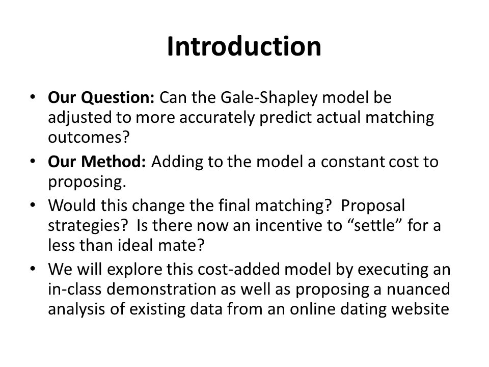 Introduction Our Question: Can the Gale-Shapley model be adjusted to more accurately predict actual matching outcomes? Our Method: Adding to the model