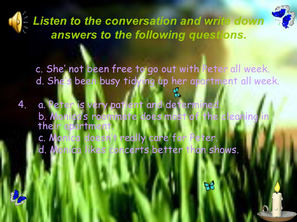 Listen to the conversation and write down answers to the following questions.