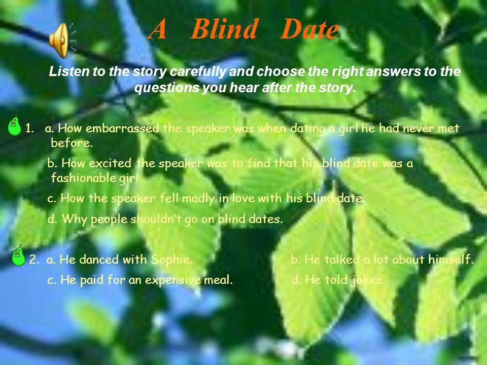A Blind Date Listen to the story carefully and choose the right answers to the questions you hear after the story.