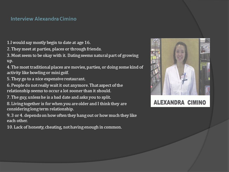 Interview Alexandra Cimino 1.I would say mostly begin to date at age 16.