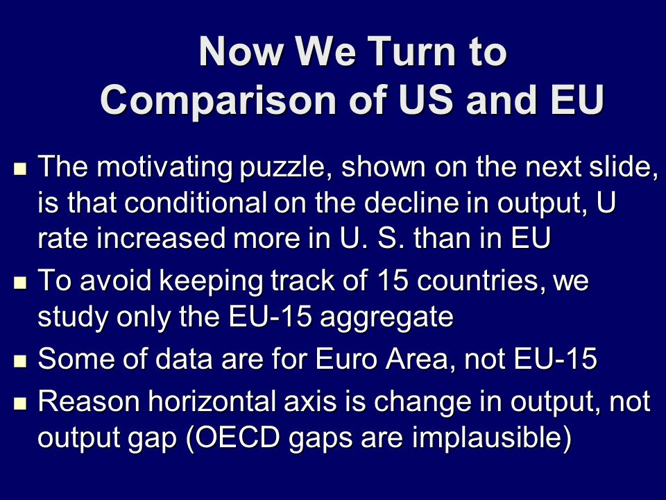 Now We Turn to Comparison of US and EU The motivating puzzle, shown on the next slide, is that conditional on the decline in output, U rate increased more in U.