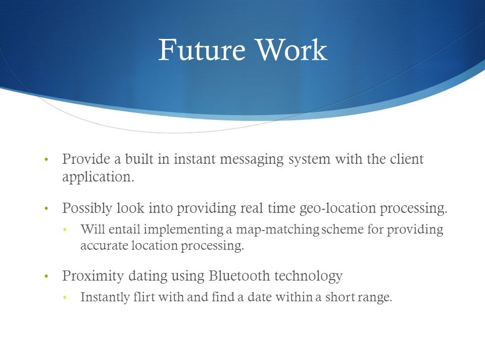 Future Work Provide a built in instant messaging system with the client application.