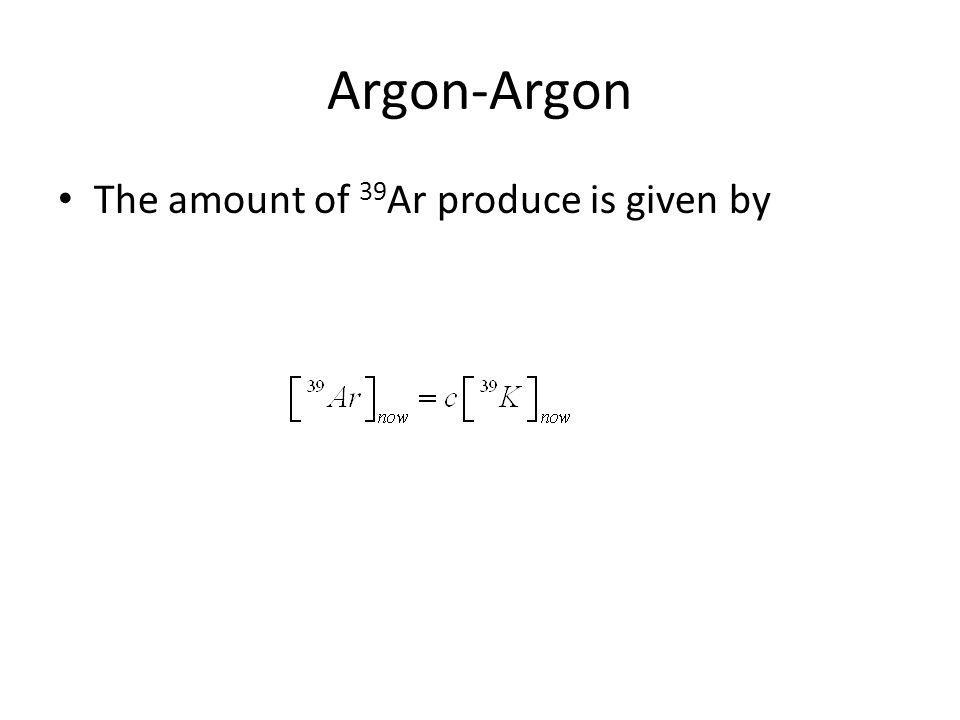 Ar-Ar Now using the equation we derived previously for 40 K decay to 40 Ar we arrive at the following relations