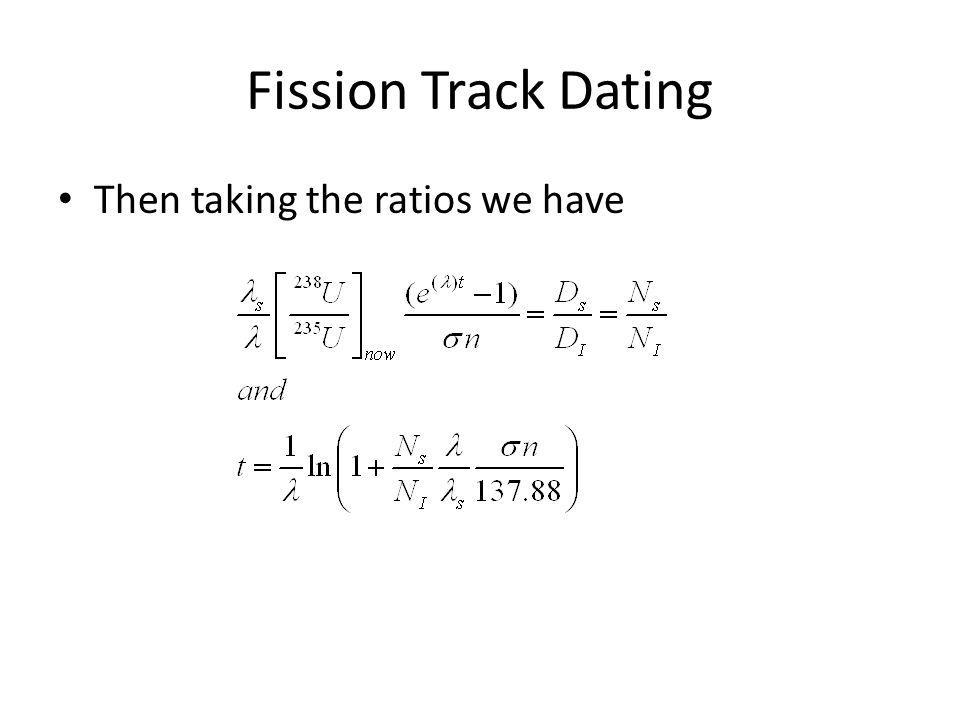Fission Track Dating Then taking the ratios we have