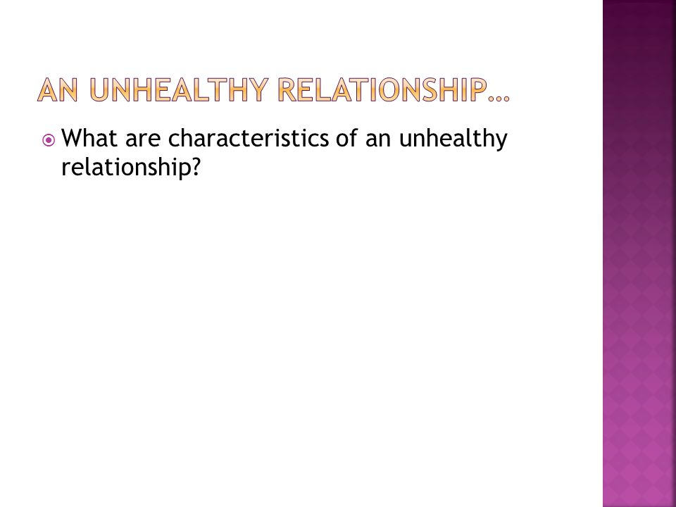 What are characteristics of an unhealthy relationship?