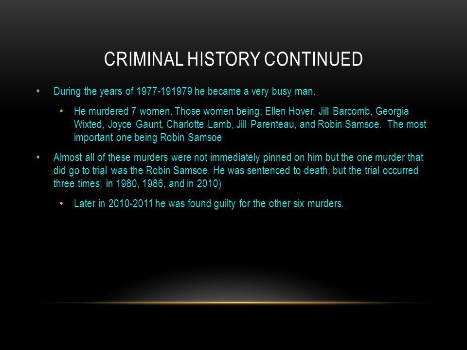 CRIMINAL HISTORY CONTINUED During the years of 1977-191979 he became a very busy man. He murdered 7 women. Those women being: Ellen Hover, Jill Barcom