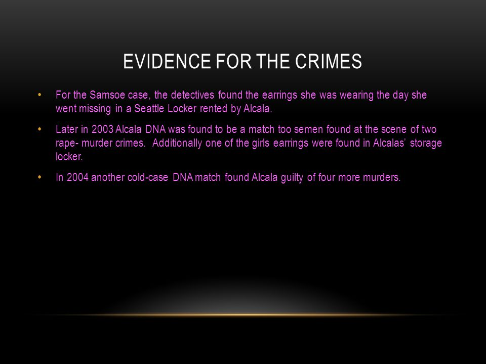 EVIDENCE FOR THE CRIMES For the Samsoe case, the detectives found the earrings she was wearing the day she went missing in a Seattle Locker rented by