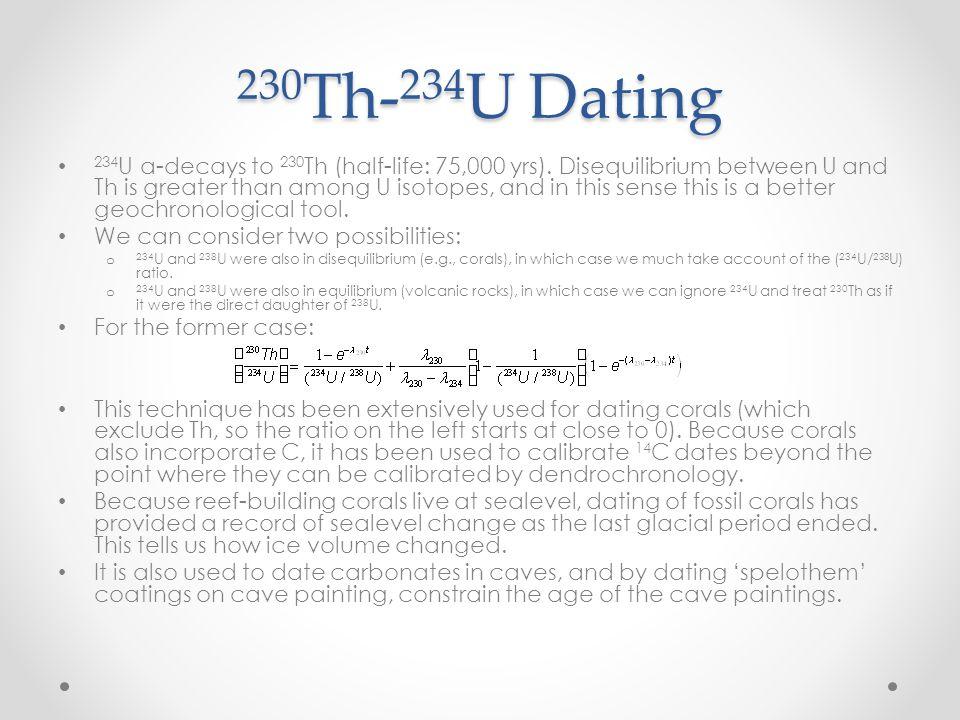 230 Th- 234 U Dating 234 U α-decays to 230 Th (half-life: 75,000 yrs).