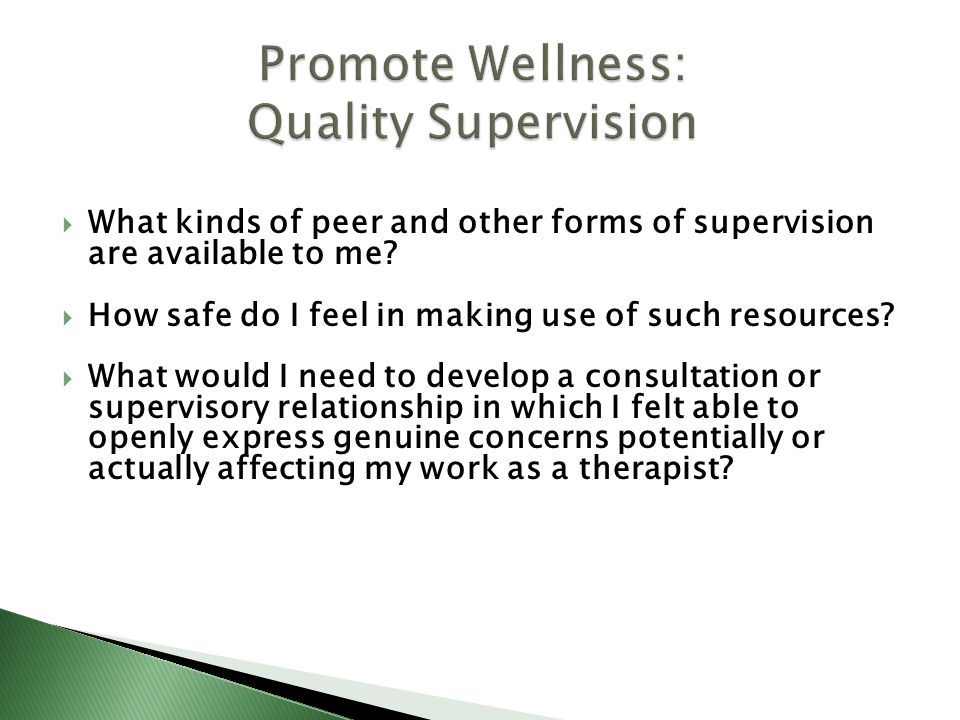 Promote Wellness: Quality Supervision What kinds of peer and other forms of supervision are available to me.