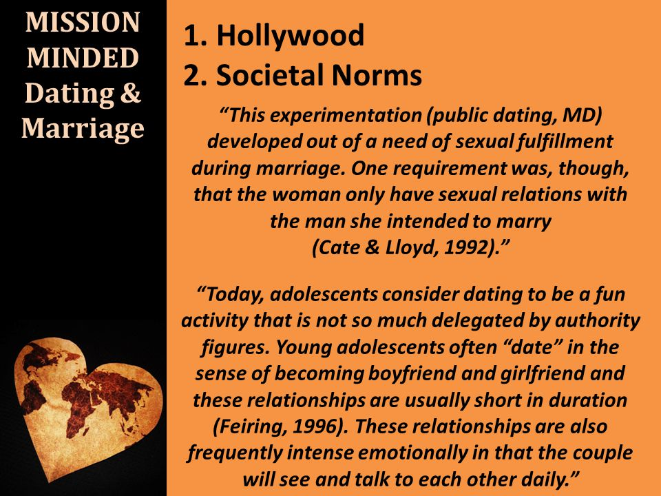 MISSION MINDED Dating & Marriage 1. Hollywood 2. Societal Norms This experimentation (public dating, MD) developed out of a need of sexual fulfillment