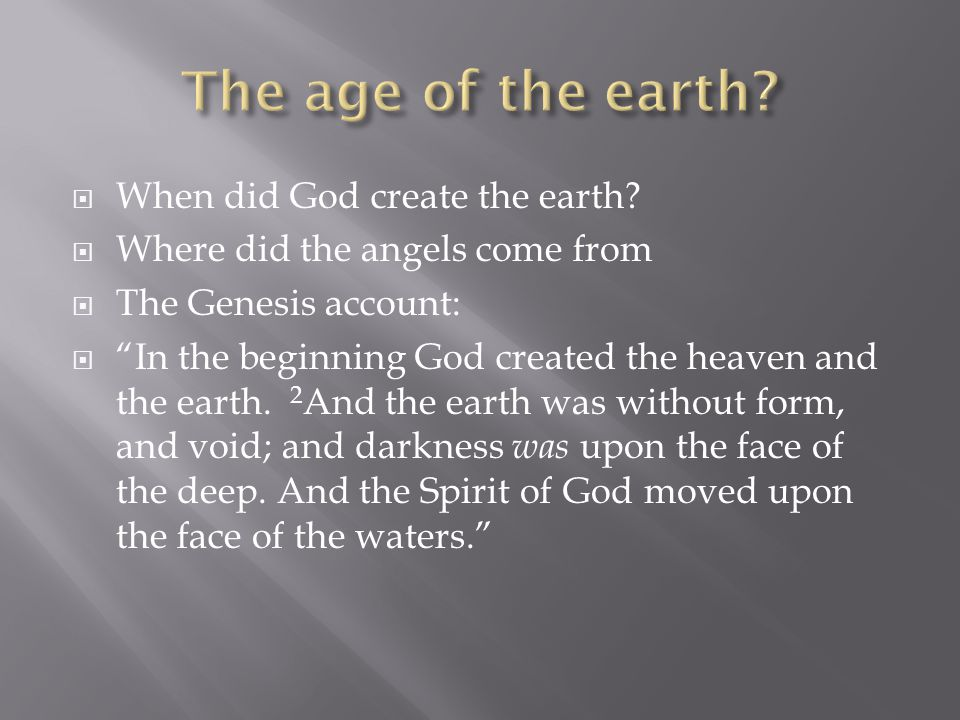 When did God create the earth? Where did the angels come from The Genesis account: In the beginning God created the heaven and the earth. 2 And the ea